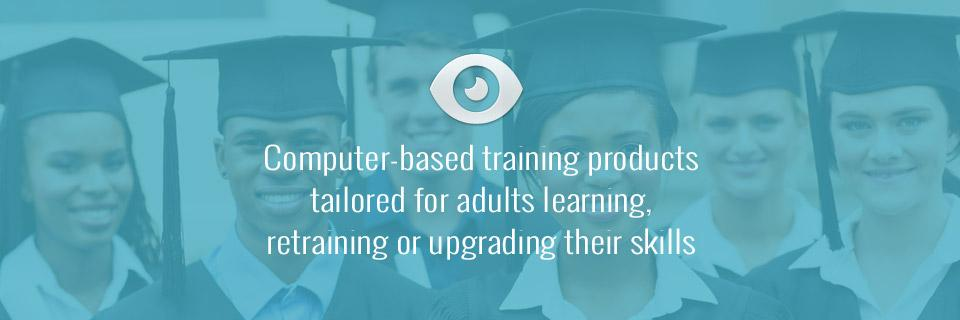 Computer-based training products targeted for adults learning, retraining, or upgrading their skills